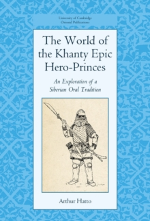 The World of the Khanty Epic Hero-Princes : An Exploration of a Siberian Oral Tradition, Hardback Book