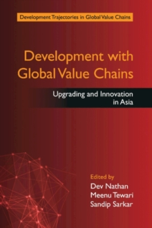 Development with Global Value Chains : Upgrading and Innovation in Asia, Hardback Book