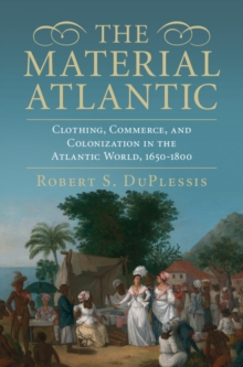 The Material Atlantic : Clothing, Commerce, and Colonization in the Atlantic World, 1650-1800, Hardback Book