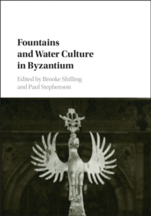 Fountains and Water Culture in Byzantium, Hardback Book