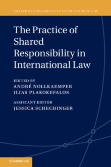 Shared Responsibility in International Law : The Practice of Shared Responsibility in International Law Series Number 3, Hardback Book