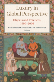 Studies in Comparative World History : Luxury in Global Perspective: Objects and Practices, 1600-2000, Hardback Book
