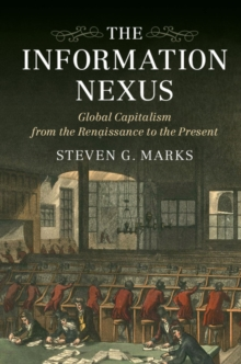 The Information Nexus : Global Capitalism from the Renaissance to the Present, Hardback Book