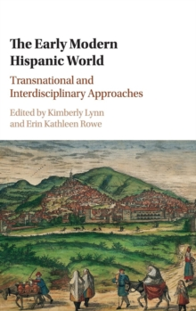 The Early Modern Hispanic World : Transnational and Interdisciplinary Approaches, Hardback Book