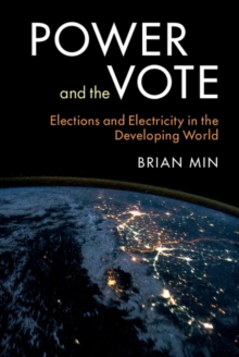 Power and the Vote : Elections and Electricity in the Developing World, Hardback Book
