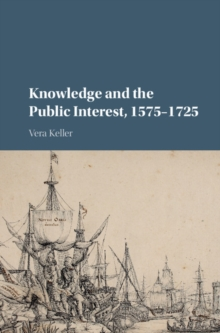 Knowledge and the Public Interest, 1575-1725, Hardback Book