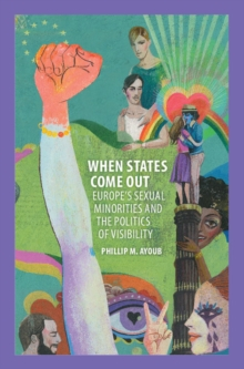Cambridge Studies in Contentious Politics : When States Come Out: Europe's Sexual Minorities and the Politics of Visibility, Hardback Book