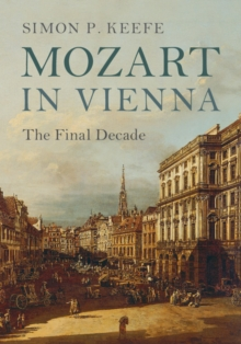 Mozart in Vienna : The Final Decade, Hardback Book