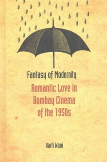 Fantasy of Modernity : Romantic Love in Bombay Cinema of the 1950s, Hardback Book