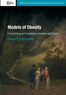 Models of Obesity : From Ecology to Complexity in Science and Policy, Hardback Book