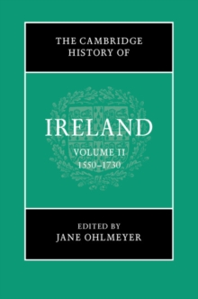 The Cambridge History of Ireland: Volume 2, 1550-1730, Hardback Book