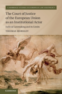 Cambridge Studies in European Law and Policy : The Court of Justice of the European Union as an Institutional Actor: Judicial Lawmaking and its Limits, Hardback Book