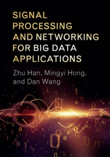 Signal Processing and Networking for Big Data Applications, Hardback Book