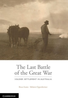The Last Battle : Soldier Settlement in Australia 1916-1939, Hardback Book
