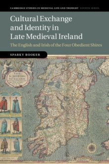 Cultural Exchange and Identity in Late Medieval Ireland : The English and Irish of the Four Obedient Shires, Hardback Book