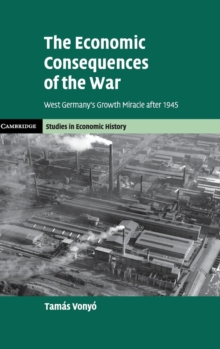 The Economic Consequences of the War : West Germany's Growth Miracle after 1945, Hardback Book