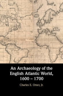 An Archaeology of the English Atlantic World, 1600 - 1700, Hardback Book