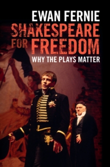 Shakespeare for Freedom : Why the Plays Matter, Hardback Book