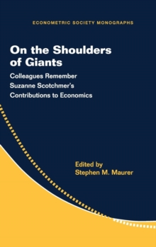 Econometric Society Monographs : On the Shoulders of Giants: Colleagues Remember Suzanne Scotchmer's Contributions to Economics Series Number 57, Hardback Book