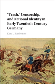 'Trash,' Censorship, and National Identity in Early Twentieth-Century Germany, Hardback Book