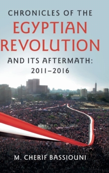 Chronicles of the Egyptian Revolution and its Aftermath: 2011-2016, Hardback Book