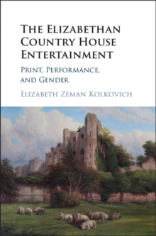 The Elizabethan Country House Entertainment : Print, Performance and Gender, Hardback Book