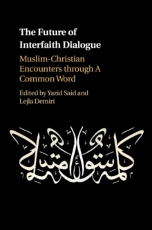 The Future of Interfaith Dialogue : Muslim-Christian Encounters through A Common Word, Hardback Book