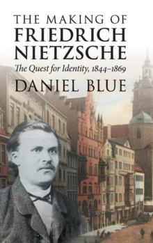 The Making of Friedrich Nietzsche : The Quest for Identity, 1844-1869, Hardback Book