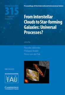 Proceedings of the International Astronomical Union Symposia and Colloquia : From Interstellar Clouds to Star-forming Galaxies (IAU S315): Universal Processes?, Hardback Book