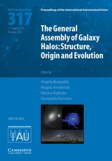 Proceedings of the International Astronomical Union Symposia and Colloquia : The General Assembly of Galaxy Halos (IAU S317): Structure, Origin and Evolution, Hardback Book
