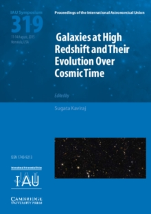 Proceedings of the International Astronomical Union Symposia and Colloquia : Galaxies at High Redshift and their Evolution over Cosmic Time (IAU S319), Hardback Book