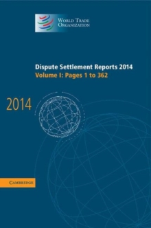 World Trade Organization Dispute Settlement Reports Dispute Settlement Reports 2014 : Pages 1-362 Volume 1, Hardback Book