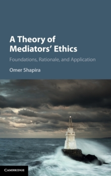 A Theory of Mediators' Ethics : Foundations, Rationale, and Application, Hardback Book