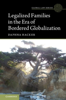Global Law Series : Legalized Families in the Era of Bordered Globalization, Hardback Book