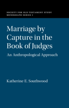 Society for Old Testament Study Monographs : Marriage by Capture in the Book of Judges: An Anthropological Approach, Hardback Book