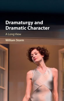 Dramaturgy and Dramatic Character : A Long View, Hardback Book