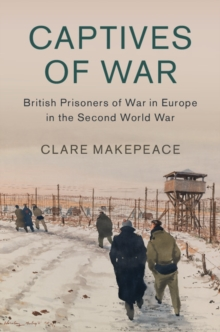 Captives of War : British Prisoners of War in Europe in the Second World War, Hardback Book