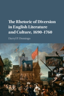 The Rhetoric of Diversion in English Literature and Culture, 1690-1760, Hardback Book
