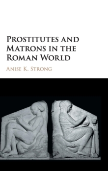 Prostitutes and Matrons in the Roman World, Hardback Book