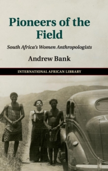 Pioneers of the Field : South Africa's Women Anthropologists, Hardback Book