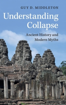 Understanding Collapse : Ancient History and Modern Myths, Hardback Book