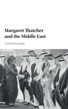 Margaret Thatcher and the Middle East, Hardback Book