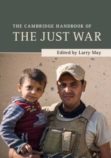 The Cambridge Handbook of the Just War, Hardback Book