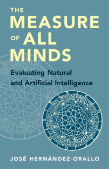 The Measure of All Minds : Evaluating Natural and Artificial Intelligence, Hardback Book