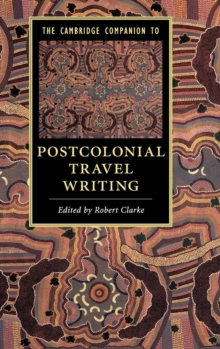 The Cambridge Companion to Postcolonial Travel Writing, Hardback Book