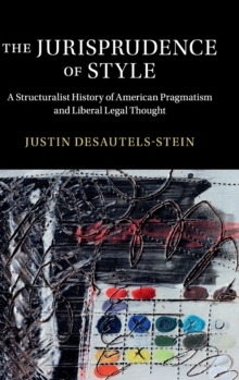 The Jurisprudence of Style : A Structuralist History of American Pragmatism and Liberal Legal Thought, Hardback Book