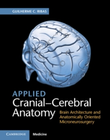 Applied Cranial-Cerebral Anatomy : Brain Architecture and Anatomically Oriented Microneurosurgery, Hardback Book