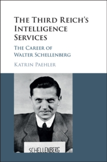 The Third Reich's Intelligence Services : The Career of Walter Schellenberg, Hardback Book