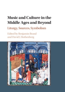 Music and Culture in the Middle Ages and Beyond : Liturgy, Sources, Symbolism, Hardback Book