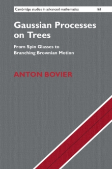 Cambridge Studies in Advanced Mathematics : Gaussian Processes on Trees: From Spin Glasses to Branching Brownian Motion Series Number 163, Hardback Book